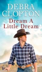 Dream a Little Dream ebook by Debra Clopton