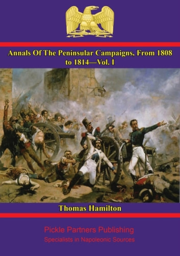 Annals Of The Peninsular Campaigns, From 1808 To 1814—Vol. III