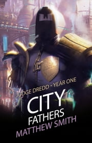 Judge Dredd Year One: City Fathers ebook by Matthew Smith