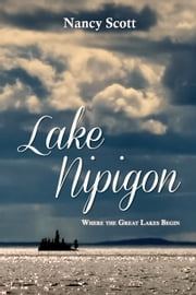 Lake Nipigon - Where the Great Lakes Begin ebook by Nancy Scott