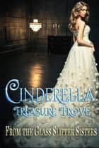 Cinderella Treasure Trove ebook by Stacy Juba, Lynette Sofras