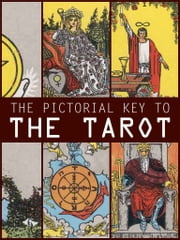 The Pictorial Key to The Tarot ebook by A.E. Waite
