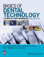 Basics of Dental Technology - A Step by Step Approach ebook by Tony Johnson,David G. Patrick,Christopher W. Stokes,David G. Wildgoose,Duncan J. Wood