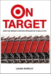 On Target - How the World's Hottest Retailer Hit a Bull's-Eye ebook by Laura Rowley