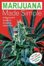 Marijuana Made Simple - A Beginner's Guide to Growing Like a Pro ebook by Green Candy