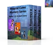 Magical Cures Mystery Series Books 1, 2, & short story ebook by Tonya Kappes