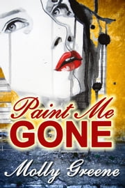 Paint Me Gone - Gen Delacourt Mystery Series, #3 ebook by Molly Greene