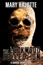 The Lockwood Collection ebook by Mary Rajotte