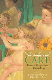 The Subject of Care - Feminist Perspectives on Dependency ebook by Eva Feder Kittay,Ellen K. Feder