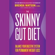 The Skinny Gut Diet - Balance Your Digestive System for Permanent Weight Loss audiobook by Brenda Watson, C.N.C., Leonard Smith, M.D., Jamey Jones, B.Sc.