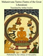 Mahanirvana Tantra of the Great Liberation ebook by Arthur Avalon (Sir John Woodroffe)