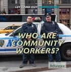 Who Are Community Workers? ebook by Judy Monroe Peterson, Bernadette Davis