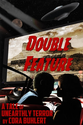 Double Feature - A Tale of Unearthly Terror ebook by Cora Buhlert