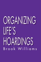 Organizing Life's Hoardings ebook by Brook Williams