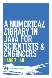 A Numerical Library in Java for Scientists and Engineers ebook by Lau, Hang T.