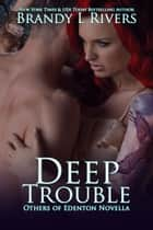 Deep Trouble ebook by Brandy L Rivers