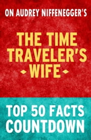 Time Traveler's Wife - Top 50 Facts Countdown ebook by TK Parker