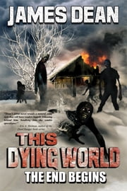 This Dying World: The End Begins ebook by James Dean