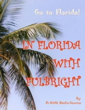 In Florida with Fulbright - How to obtain a Fulbright scholarship to the USA? ebook by Dr Csontos Attila Sándor