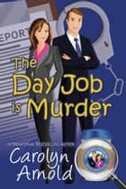 The Day Job is Murder - McKinley Mysteries: Short & Sweet Cozies, #1 ebook by Carolyn Arnold