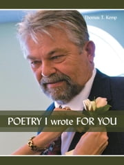 POETRY I wrote FOR YOU ebook by Thomas T Kemp