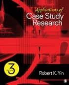 Applications of Case Study Research ebook by Dr. Robert K. Yin
