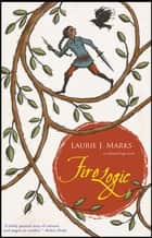 Fire Logic - An Elemental Logic Novel ebook by Laurie J. Marks