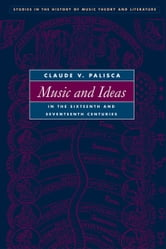Music and Ideas in the Sixteenth and Seventeenth Centuries ebook by Claude V. Palisca