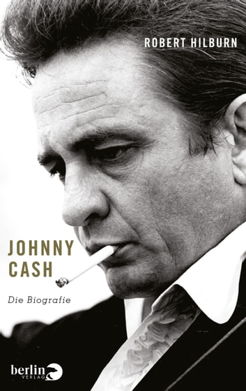 Johnny Cash - Die Biographie ebook by Robert Hilburn