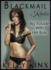 Big Trouble With Her Boss - Blackmail Kinks ebook by Kelly Kinx