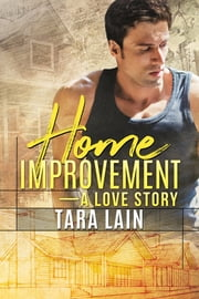 Home Improvement — A Love Story ebook by Tara Lain