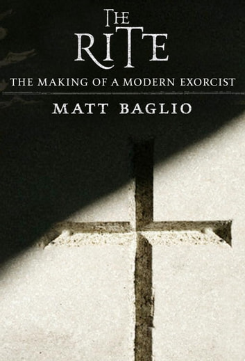 The Rite - The Making of a Modern Exorcist ebook by Matt Baglio