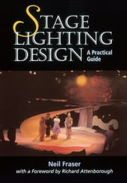 Stage Lighting Design - A Practical Guide ebook by Neil Fraser