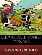A Book for Kids - Illustrated ebook by Clarence James Dennis