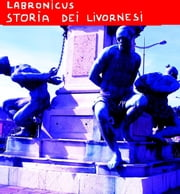 STORIA DEI LIVORNESI ebook by LABRONICUS