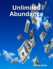 Unlimited Abundance ebook by William Dollar