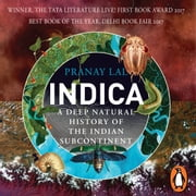Indica: A Deep Natural History of the Indian Subcontinent audiobook by Pranay Lal
