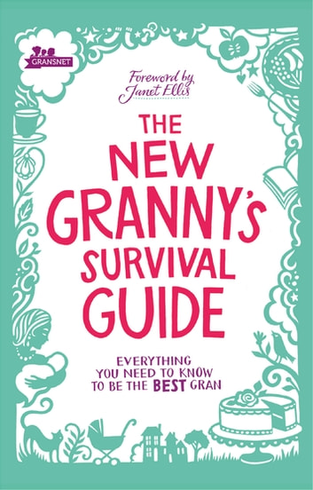The New Granny's Survival Guide - Everything you need to know to be the best gran ebook by Gransnet