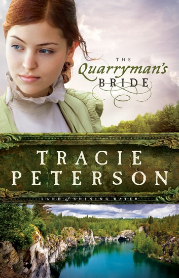 Quarryman's Bride, The (Land of Shining Water) ebook by Tracie Peterson