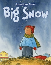 Big Snow ebook by Jonathan Bean,Jonathan Bean