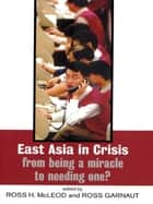 East Asia in Crisis - From Being a Miracle to Needing One? ebook by Ross Garnaut, Ross H. McLeod