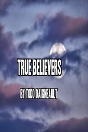 True Believers ebook by Todd Daigneault