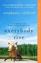 Everybody Rise - A Novel ebook by Stephanie Clifford