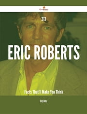 213 Eric Roberts Facts That'll Make You Think ebook by Jerry Hicks