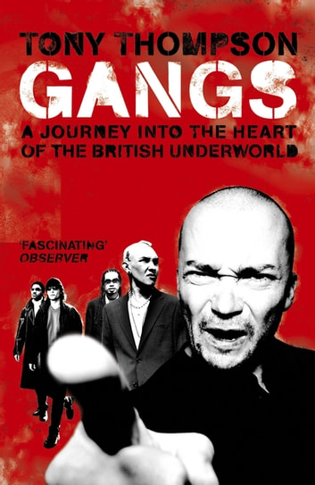 Gangs - A Journey into the Heart of the British Underworld eBook by Tony Thompson