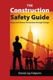 The Construction Safety Guide ebook by Daniel Jay Felperin