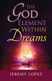 The God Element Within Dreams ebook by Jeremy Lopez