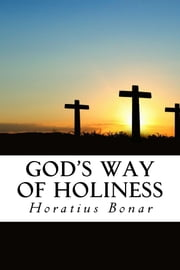 God's Way of Holiness ebook by Horatius Bonar,CrossReach Publications