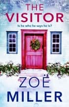 The Visitor - Is he who he says he is? eBook by Zoe Miller