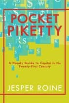 Pocket Piketty - A Handy Guide to Capital in the Twenty-First Century ebook by Jesper Roine